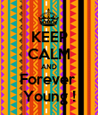 KEEP CALM AND Forever  Young ! - Personalised Poster large
