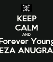 KEEP CALM AND Forever Young REZA ANUGRAH - Personalised Poster large