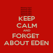 KEEP CALM AND FORGET  ABOUT EDEN - Personalised Poster large