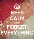 KEEP CALM AND FORGET EVERYTHING - Personalised Poster large