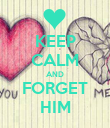 KEEP CALM AND FORGET HIM - Personalised Poster large