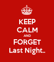 KEEP CALM AND FORGET Last Night.. - Personalised Poster large