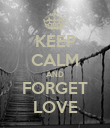 KEEP CALM AND FORGET LOVE - Personalised Poster large