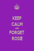 KEEP CALM AND FORGET  ROSIE - Personalised Poster large