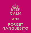 KEEP CALM AND FORGET TANQUESITO - Personalised Poster large