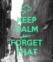 KEEP CALM AND FORGET THAT - Personalised Poster large