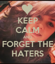 KEEP CALM AND FORGET THE HATERS - Personalised Poster large