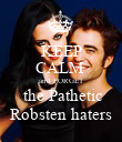 KEEP CALM  and FORGET  the Pathetic Robsten haters - Personalised Poster large