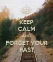 KEEP CALM AND FORGET YOUR PAST - Personalised Poster large