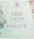 KEEP CALM AND FORGIVE   - Personalised Poster large