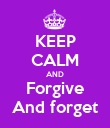 KEEP CALM AND Forgive And forget - Personalised Poster large