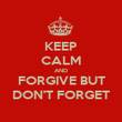 KEEP CALM AND FORGIVE BUT DON'T FORGET - Personalised Poster large