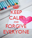 KEEP CALM AND FORGIVE EVERYONE - Personalised Poster large