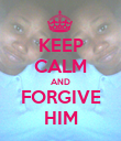 KEEP CALM AND FORGIVE HIM - Personalised Poster large