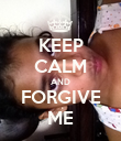 KEEP CALM AND FORGIVE ME - Personalised Poster large