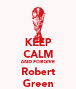 KEEP CALM AND FORGIVE Robert Green - Personalised Poster large