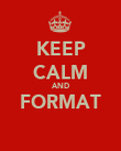 KEEP CALM AND FORMAT  - Personalised Poster large