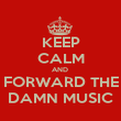KEEP CALM AND  FORWARD THE DAMN MUSIC - Personalised Poster large