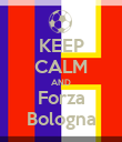 KEEP CALM AND Forza Bologna - Personalised Poster large