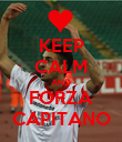 KEEP CALM AND FORZA CAPITANO - Personalised Poster large