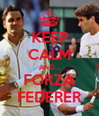 KEEP CALM AND... FORZA FEDERER - Personalised Poster large
