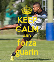 KEEP CALM AND forza guarin - Personalised Poster large