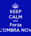 KEEP CALM AND Forza L'OMBRA NOV - Personalised Poster large