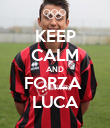 KEEP CALM AND FORZA  LUCA - Personalised Poster large