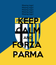 KEEP CALM AND FORZA  PARMA - Personalised Poster large