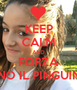 KEEP CALM AND FORZA PINO IL PINGUINO - Personalised Poster small