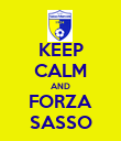 KEEP CALM AND FORZA SASSO - Personalised Poster large