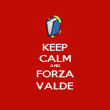 KEEP CALM AND FORZA VALDE - Personalised Poster large