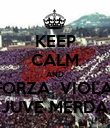 KEEP CALM AND FORZA  VIOLA  JUVE MERDA - Personalised Poster large