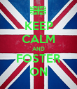 KEEP CALM AND FOSTER ON - Personalised Poster large
