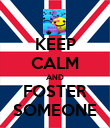 KEEP CALM AND FOSTER SOMEONE - Personalised Poster large