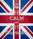 KEEP CALM AND FOTO Dominika - Personalised Poster small
