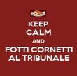 KEEP CALM AND FOTTI CORNETTI AL TRIBUNALE - Personalised Poster large