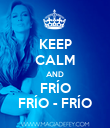 KEEP CALM AND FRÍO FRÍO - FRÍO - Personalised Poster large