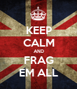 KEEP CALM AND FRAG EM ALL - Personalised Poster large