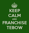 KEEP CALM AND FRANCHISE TEBOW - Personalised Poster large