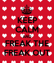 KEEP CALM AND FREAK THE FREAK OUT - Personalised Poster large