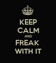 KEEP CALM AND FREAK  WITH IT - Personalised Poster large