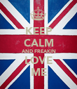 KEEP CALM AND FREAKIN LOVE ME - Personalised Poster large