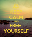 KEEP CALM AND FREE  YOURSELF - Personalised Poster large