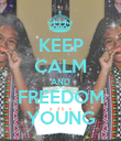 KEEP CALM AND FREEDOM YOUNG - Personalised Poster large