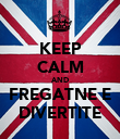 KEEP CALM AND FREGATNE E DIVERTITE - Personalised Poster large