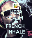 KEEP CALM And  FRENCH  INHALE - Personalised Poster large