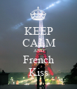 KEEP CALM AND French Kiss - Personalised Poster large