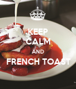 KEEP CALM AND FRENCH TOAST  - Personalised Poster large