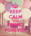 KEEP CALM AND FRIEND FOREVER - Personalised Poster large
